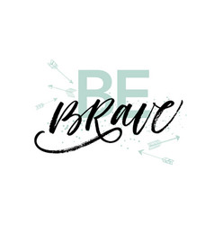 be brave phrase modern brush calligraphy vector image