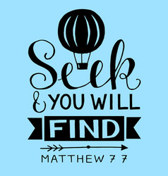 Hand lettering with bible verse seek and you will vector