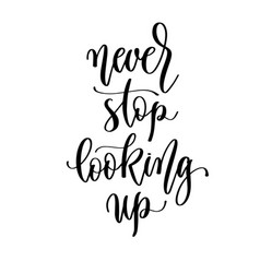never stop looking up - hand lettering inscription vector image