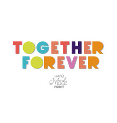 Together forever message with hand made font vector