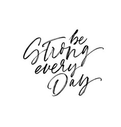 Be strong every day calligraphy vector