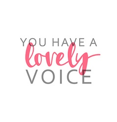 You have a lovely voice calligraphic inscription vector image