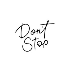 do not stop calligraphy shirt quote lettering vector image