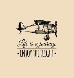 life is a journeyenjoy the flight motivational vector image