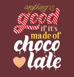 anything is good if its made of chocolate vector image