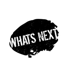 Whats next rubber stamp vector
