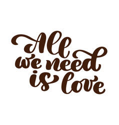 All we need is love hand written lettering modern vector