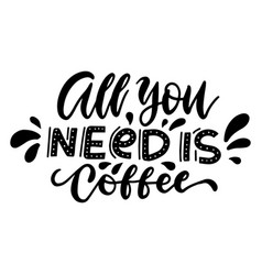 all you need is coffee - original inspirational vector image