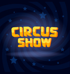 circus show text on swirl dark lighted background vector image vector image