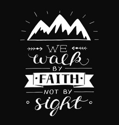 Hand lettering with bible verse we walk by faith vector