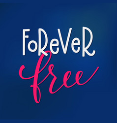 Forever free t-shirt quote lettering vector