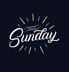 Hello sunday hand written lettering quote vector