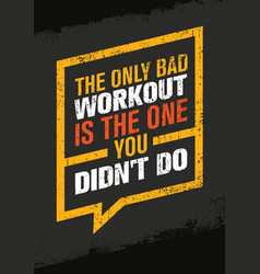 The only bad workout is the one you did not do vector