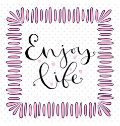 enjoy life handwritten greeting card design vector image