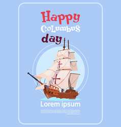 Happy columbus day ship in ocean on holiday poster vector