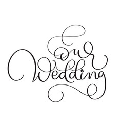 Our wedding text on white background hand drawn vector