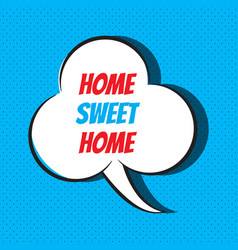 comic speech bubble with phrase home sweet home vector image