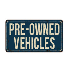 Pre-owned vehicles vintage rusty metal sign vector