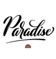 hand drawn lettering paradise elegant isolated vector image vector image