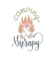 camping is my therapy - hand lettering inscription vector image vector image