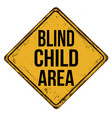 blind child area vintage rusty metal sign vector image vector image