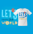 lets go travel the world t-shirt design modern vector image vector image