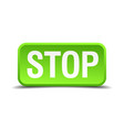 stop green 3d realistic square isolated button vector image vector image