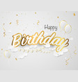 happy birthday paper sign over confetti holiday vector image