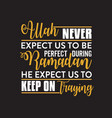 muslim celebration ramadan quote and saying good vector image