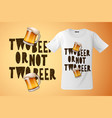 two bee or not beer slogan for t-shirt design vector image vector image