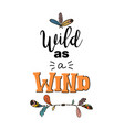 wild as a wind lettering vector image vector image