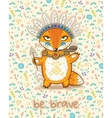 Be brave Cute card with indian fox vector image vector image