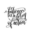 patience is a form of action black and white hand vector image