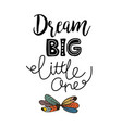 Dream big little one lettering