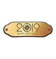 greeting inscription on a gold plate for year 2019 vector image vector image