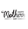 happy mother day handwriting brush vector image