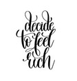decide to feel rich black and white hand lettering vector image vector image