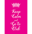 Keep Calm and go to club poster vector image vector image