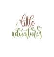 little adventurer - hand lettering inscription vector image