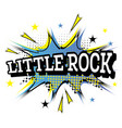 little rock comic text in pop art style vector image vector image