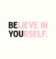 believe in yourself inspirational quote vector image