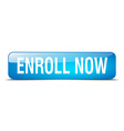 enroll now blue square 3d realistic isolated web vector image vector image