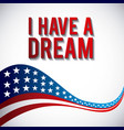 i have a dream waving flag american on white vector image vector image