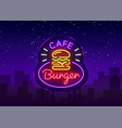 burger cafe neon sign fastfood burger sandwich vector image vector image