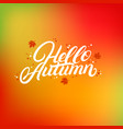 hello autumn hand written lettering with falling vector image vector image