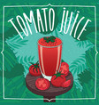fresh tomato juice in glass with ripe fruits vector image vector image