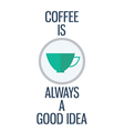 Quote Coffee is always a good idea vector image