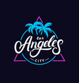 set of los angeles hand written lettering for card vector image vector image