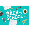 desktop or table top view with back to school text vector image vector image