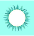 round frame with tropical leaf circle spare place vector image